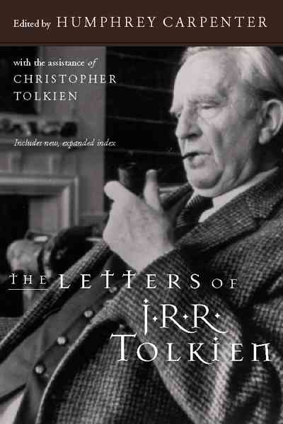 The Letters of J. R. R. Tolkien By Tolkien, J. R. R./ Carpenter, Humphrey (EDT)/ Tolkien, Christopher (EDT)/ Carpenter, Humphrey/ Tolkien, Christopher